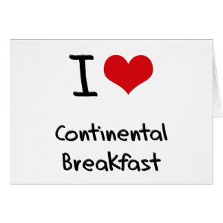 I love Continental Breakfast Greeting Card