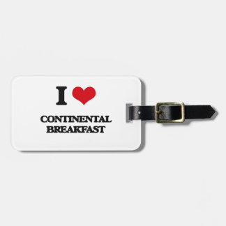 I love Continental Breakfast Luggage Tag