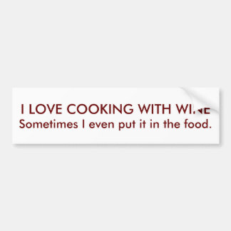 I LOVE COOKING WITH WINE, Sometimes I even put ... Bumper Sticker