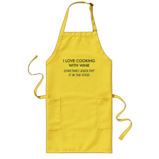 I LOVE COOKING WITH WINE, SOMETIMES IEVEN PUT I... LONG APRON