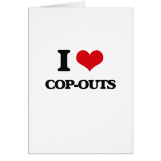 I love Cop-Outs Greeting Card