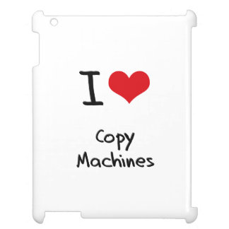 I love Copy Machines Case For The iPad