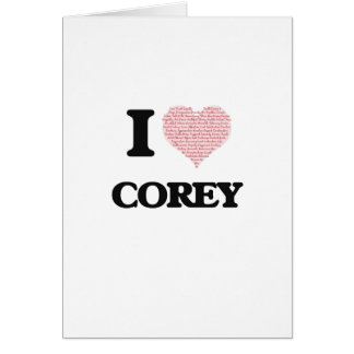 I Love Corey (Heart Made from Love words) Greeting Card