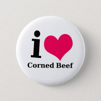I love Corned Beef 6 Cm Round Badge