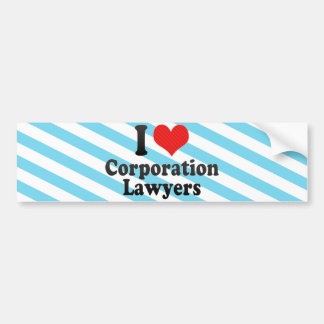 I Love Corporation Lawyers Bumper Stickers