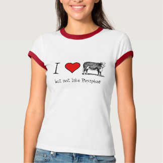 I Love Cows, but not like Pasiphae T-Shirt
