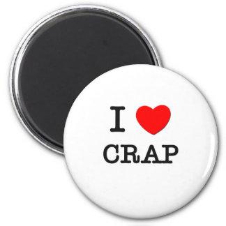 I Love Crap Magnets