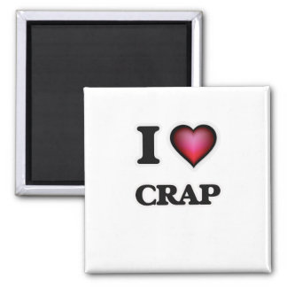 I love Crap Square Magnet