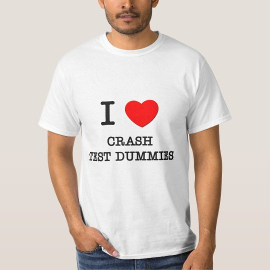 I Love Crash Test Dummies T-Shirt