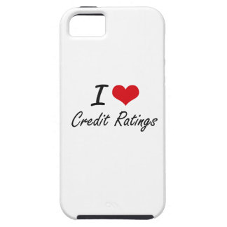 I love Credit Ratings Tough iPhone 5 Case