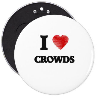 I love Crowds 6 Cm Round Badge