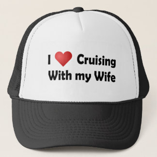 I Love Cruising... Wife Trucker Hat