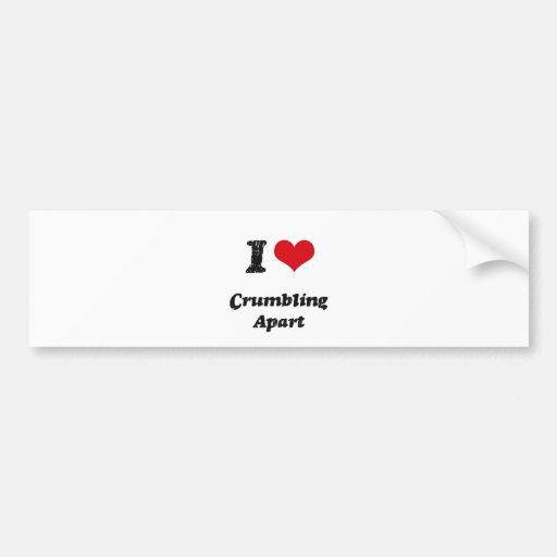 I love Crumbling Apart Bumper Stickers