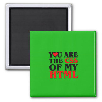 I love CSS YOU ARE THE CSS OF MY HTML HEART Fridge Magnets