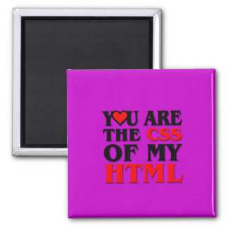 I love CSS / YOU ARE THE CSS OF MY HTML / HEART Square Magnet