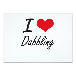 I love Dabbling 13 Cm X 18 Cm Invitation Card