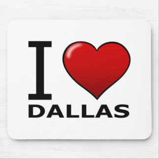I LOVE DALLAS,TX - TEXAS MOUSE PAD
