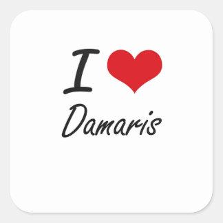 I Love Damaris artistic design Square Sticker