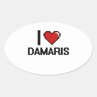 I Love Damaris Digital Retro Design Oval Sticker
