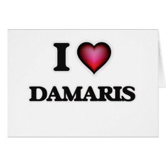 I Love Damaris Greeting Card