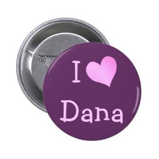 I Love Dana Buttons