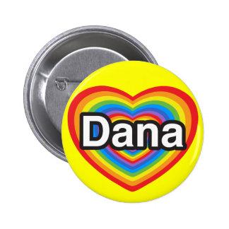 I love Dana. I love you Dana. Heart Pinback Button