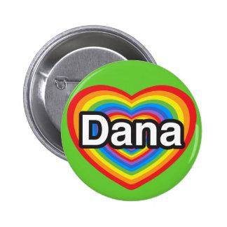 I love Dana I love you Dana Heart Pinback Button