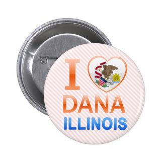 I Love Dana IL Pinback Buttons