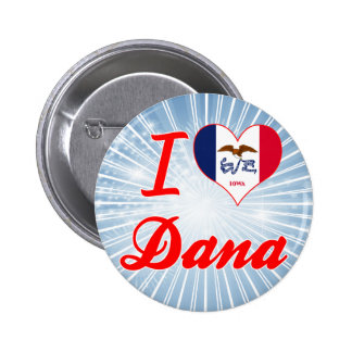 I Love Dana, Iowa Buttons
