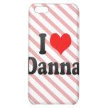 I love Danna iPhone 5C Cases