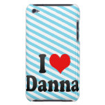 I love Danna iPod Touch Covers