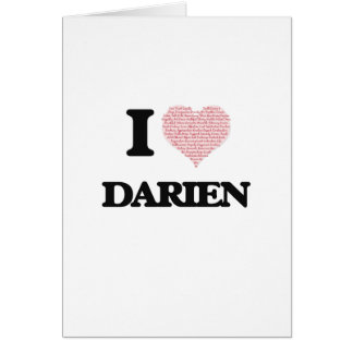 I Love Darien (Heart Made from Love words) Greeting Card