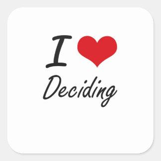 I love Deciding Square Sticker