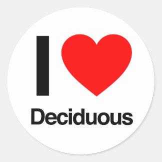 i love deciduous round sticker