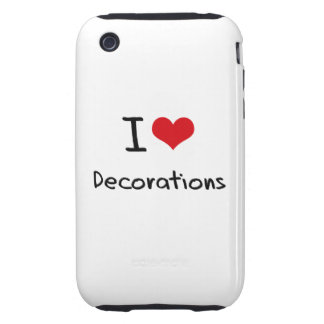 I Love Decorations Tough iPhone 3 Covers