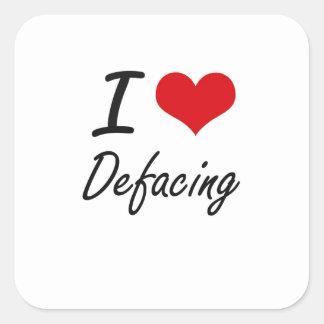 I love Defacing Square Sticker