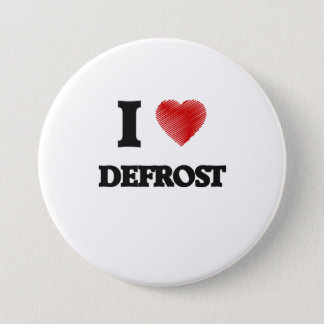I love Defrost 7.5 Cm Round Badge