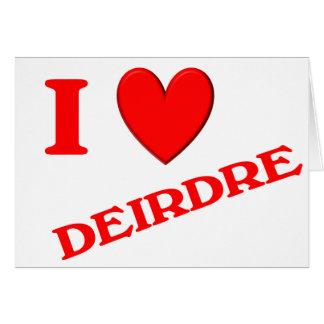 I Love Deirdre Greeting Card