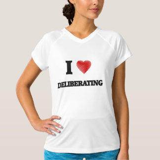 I love Deliberating T-shirts