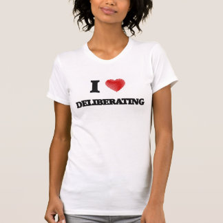 I love Deliberating Tee Shirt