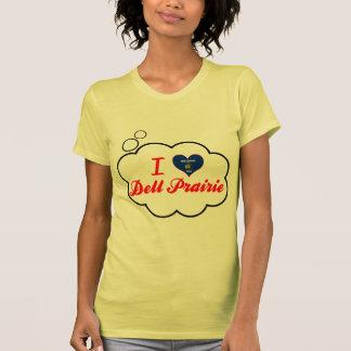 I Love Dell Prairie, Wisconsin T Shirts