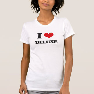 I love Deluxe T Shirts