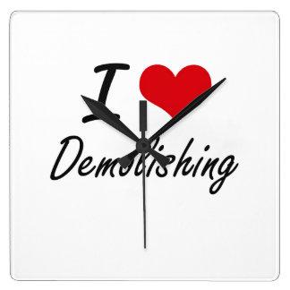I love Demolishing Clock