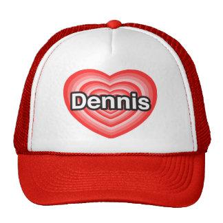 I love Dennis. I love you Dennis. Heart Hat