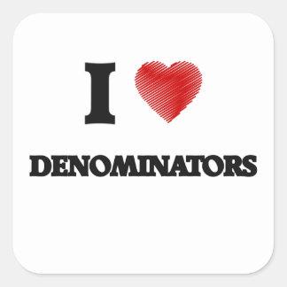 I love Denominators Square Sticker