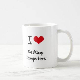 I Love Desktop Computers Mugs