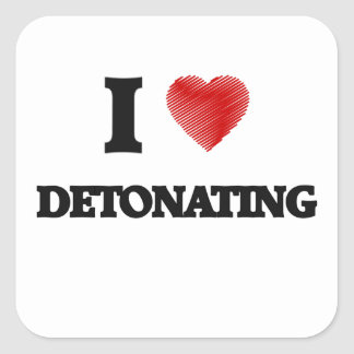 I love Detonating Square Sticker