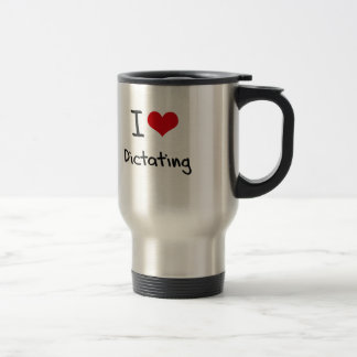 I Love Dictating Coffee Mugs