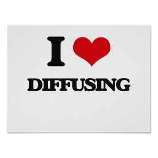 I love Diffusing Poster