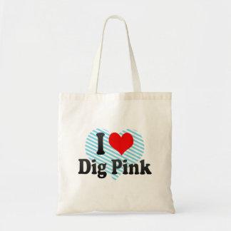 I love Dig Pink Bag